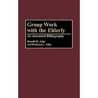 Group Work with the Elderly An Annotated Bibliography by Aday & Ron H.