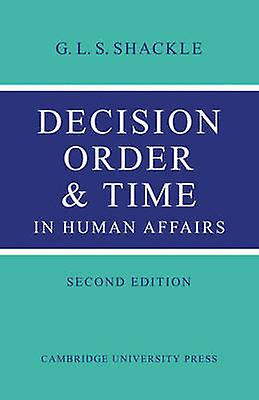 Decision Order and Time in Huhomme Affairs by Shackle & G. L. S.