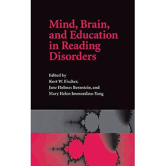 Mind Brain and Education in Reading Disorders by Fischer & Kurt W.