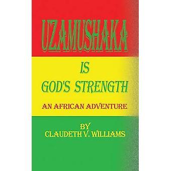 Uzamushaka is Gods Strength An African Adventure by Williams & Claudeth V.
