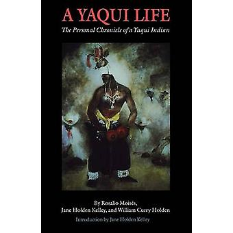 Yaqui Life The Personal Chronicle of a Yaqui Indian by Moises & Rosalio