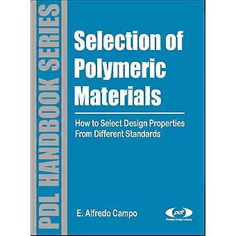 Selection of Polymeric Materials How to Select Design Properties from Different Standards by Campo & E. Alfredo