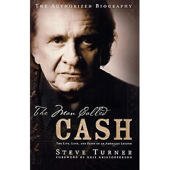 Mannen kallas Cash livet kärleken och tron på en amerikansk Legend av Turner & Steve