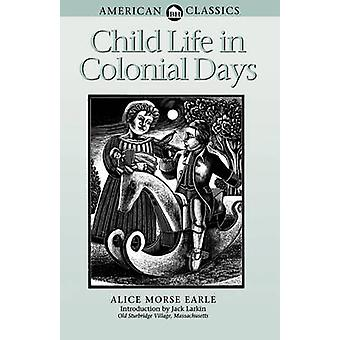Child Life in Colonial Days by Earle & Alice Morse