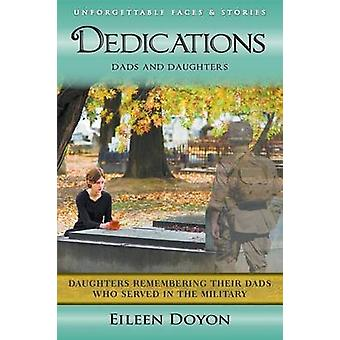 Unforgettable Faces  Stories Dedications Dads and Daughters Daughters Remembering Their Dads Who Served in the Military by Doyon & Eileen