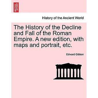 The History of the Decline and Fall of the Roman Empire. A new edition with maps and portrait etc. by Gibbon & Edward