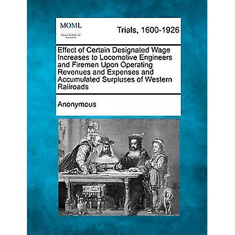 Effect of Certain Designated Wage Increases to Locomotive Engineers and Firemen Upon Operating Revenues and Expenses and Accumulated Surpluses of Western Railroads by Anonymous