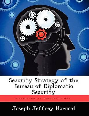 Security Strategy of the Bureau of Diplomatic Security by Howard & Joseph Jeffrey