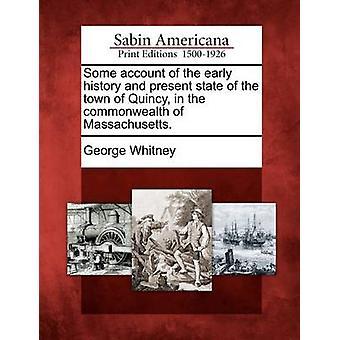 Irgendein Konto von der frühen Geschichte und Gegenwart der Stadt Quincy im Commonwealth von Massachusetts. von Whitney & George