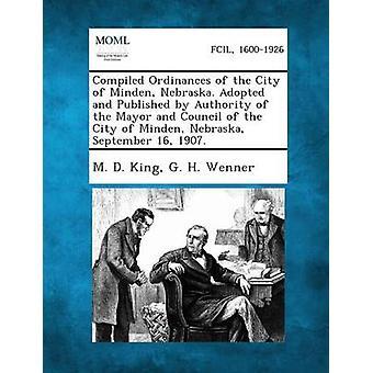 Compilés aux ordonnances de la ville de Minden Nebraska. Adoptée et publiée par l'autorité du maire et du Conseil de la ville de Minden Nebraska Sept par roi & M. D.