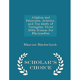 Alladine and Palomides Interior and The death of Tintagiles Three little Dramas for Marionettes  Scholars Choice Edition by Maeterlinck & Maurice