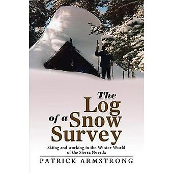 The Log of a Snow Survey Skiing and working in the Winter World of the Sierra Nevada by Armstrong & Patrick
