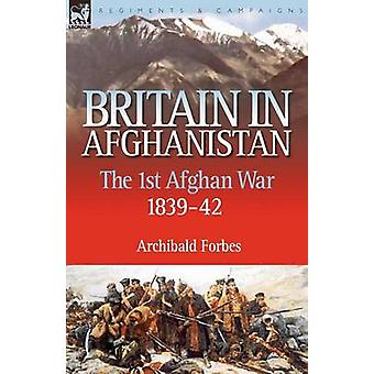 Britain in Afghanistan 1 The First Afghan War 183942 by Forbes & Archibald