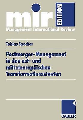 PostmergerManageHommest in Den Ost Und Mitteleuropaischen Transformationsstaaten by Specker & Tobias
