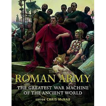 The Roman Army  The Greatest War Machine of the Ancient World by Chris McNab