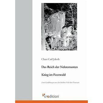 Das Reich Der Nekromanten Krieg Im Feenwald von Jakob & Claus Carl