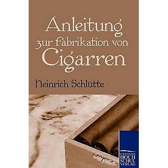 Anleitung zur Fabrikation von Cigarren door Schltte & Heinrich