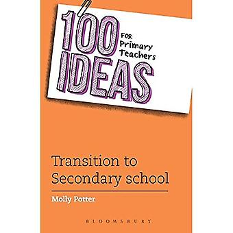 100 Ideas for Primary Teachers: Transition to Secondary School (100 Ideas for Teachers)