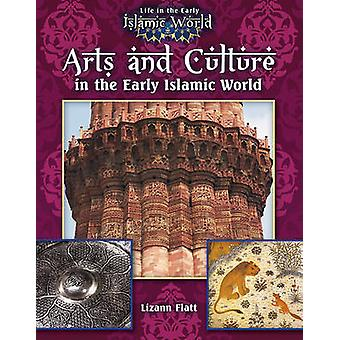 Arts and Culture in the Early Islamic World by Lizann Flatt - 9780778
