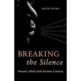 Breaking the Silence - Toward a Black Male Feminist Criticism by David