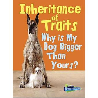 Inheritance of Traits - Why Is My Dog Bigger Than Your Dog? by Jen Gre