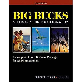 Big Bucks Selling Your Photography by Cliff Hollenbeck - 978158428216