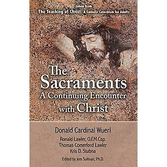The Sacraments - A Continuing Encounter with Christ by Donald W. Wuerl