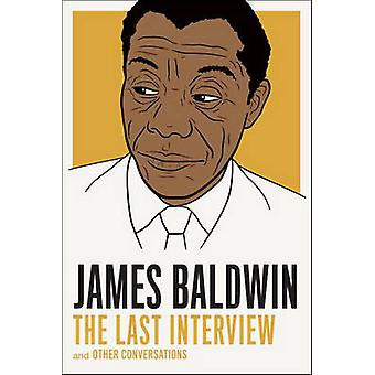 James Baldwin - the Last Interview - And Other Conversations by James B
