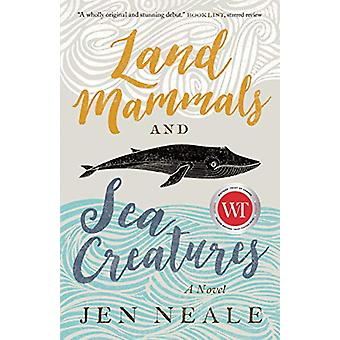 Land Mammals and Sea Creatures - A Novel by Jen Neale - 9781770414143