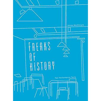 Freaks of History - Two Performance Texts by James MacDonald - 9781783