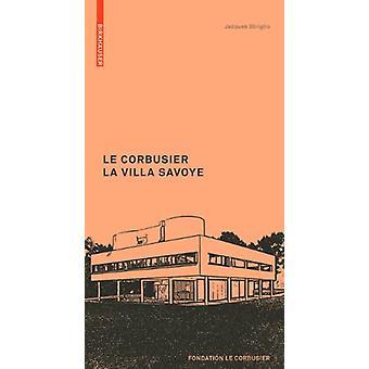 Le Corbusier. La Villa Savoye by Le Corbusier. La Villa Savoye - 9783