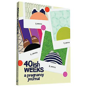 40ish Weeks  A Pregnancy Journal by Kate Pocrass