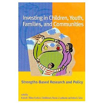 Investing in Children, Youth, Families and Communities: Stengths-Based Research and Policy