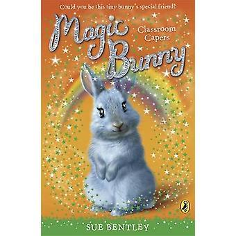Magic Bunny Classroom Capers by Sue Bentley
