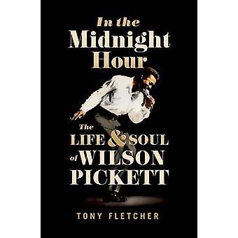 In the Midnight Hour - Leben & Seele von Wilson Pickett von Tony Fletc