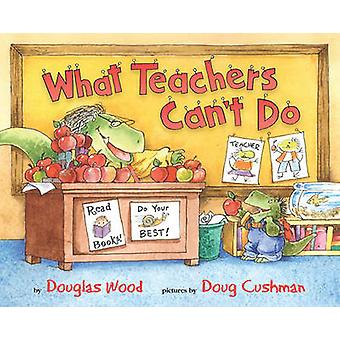 What Teachers Cant Do by Wood Douglas - 9780689846441 Book