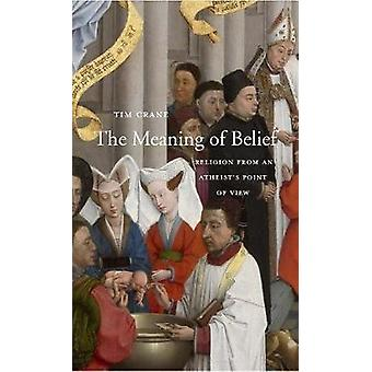 The Meaning of Belief - Religion from an Atheist's Point of View by Pr