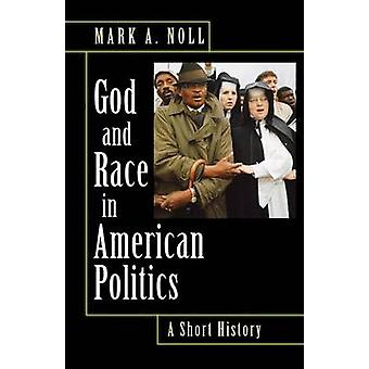 God and Race in American Politics - A Short History by Mark A. Noll -
