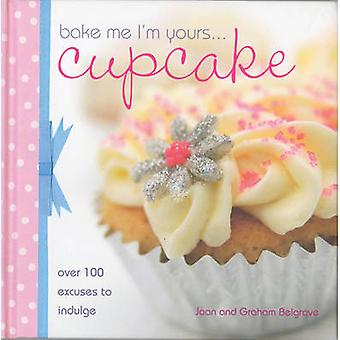 Bake Me I'm Yours... Cupcake - Over 100 Excuses to Indulge by Joan Bel