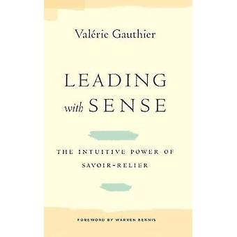 Leading with Sense - The Intuitive Power of Savoir-Relier by Valerie G