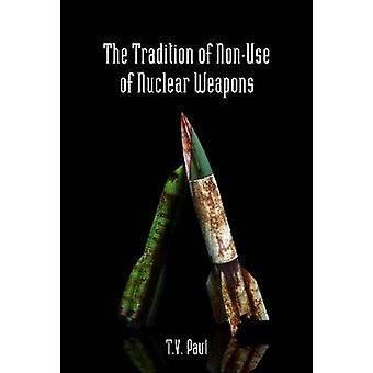 The Tradition of Non-use of Nuclear Weapons by T. V. Paul - 978080476