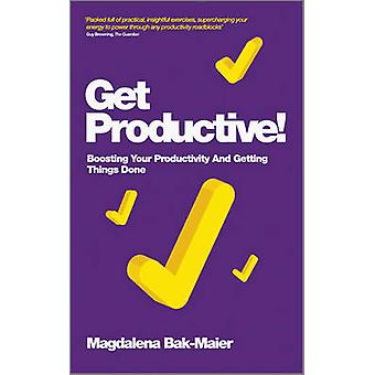 Get Productive! - Boosting Your Productivity and Getting Things Done b