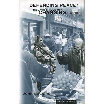 Försvarar fred - Irlands roll i en föränderlig Europa av John Maguire