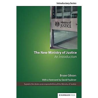 The New Ministry of Justice An Introduction Second Edition by Gibson & Bryan