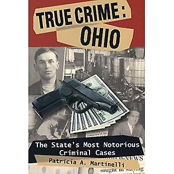 True Crime: Ohio: The State's Most Notorious Criminal Cases (True Crime (Stackpole))