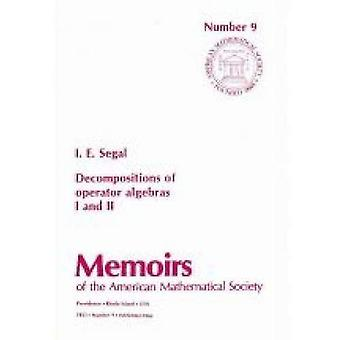 Decompositions of Operator Algebras I and II (Memoirs of the American Mathematical Society 9)