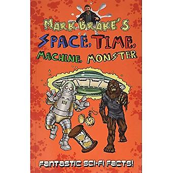 Mark Brake's Space, Time, Machine, Monster (Space Time Machine Monster 1)