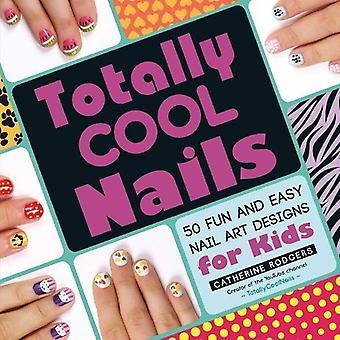 Ongles totalement Cool: 50 facile et amusant de Nail Art Designs pour les enfants