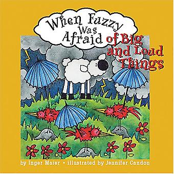 When Fuzzy Was Afraid of Big and Loud Things (Fuzzy the Little Sheep)