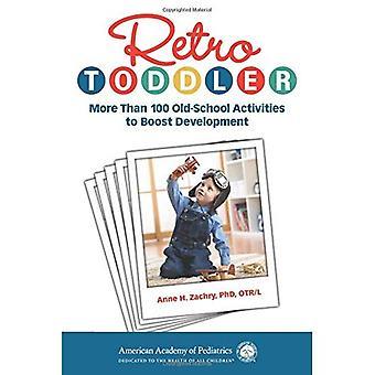 Retro-Kleinkind: mehr als 100 Old-School-Aktivitäten zur Förderung der Entwicklung (Retro)